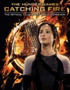 Catching Fire The Official Illustrated Movie Companion