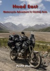 Head East Motorcycle Adventure In Central Asia