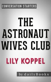 THE ASTRONAUT WIVES CLUB: BY LILY KOPPEL  CONVERSATION STARTERS: A TRUE STORY