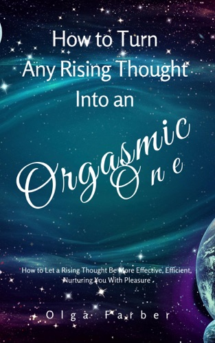 How to Turn Any Rising Thought Into an Orgasmic One  How to Let a Rising Thought Be More Effective Efficient Nurturing You With Pleasure