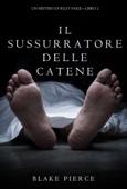 Blake Pierce - Il Sussurratore delle Catene (Un Mistero di Riley Paige--Libro #2) artwork