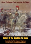 History Of The Expedition To Russia Undertaken By The Emperor Napoleon In The Year 1812 Illustrated Edition