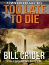 Too Late To Die A Dan Rhodes Mystery
