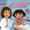 Say Ahhh Dora Goes To The Doctor Dora The Explorer