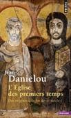 Eglise des premiers temps. Des origines à la fin du IIIe siècle (L')