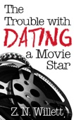 ZN Willett - The Trouble with Dating a Movie Star artwork