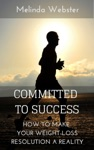 Committed To Success How To Make Your Weight-Loss Resolution A Reality