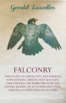 Falconry - With Notes On Gerfalcons Kite Hawking Hare Hawking Merlins How Managed Lark Hawking The Hobby The Sacre The Lanner Shahins Sport In India And Other Varieties Of Hawks Used In Falconry