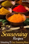Seasoning Recipes Unleashing 25 Easy Seasoning Mixes
