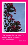 The Kindest People Who Do Good Deeds Volume 3 250 Anecdotes
