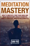 Meditation Mastery - How To Meditate Free Your Mind And Reap Meditations Health Benefits How To Meditate Meditation Benefits