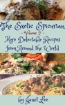 The Exotic Epicurian - More Delectable Recipes From Around The World Vol 2
