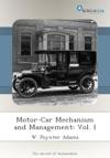 Motor-Car Mechanism And Management Vol I