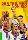 Brasilien 2014: Die Fußball-Weltmeisterschaft. Der Triumph von Rio