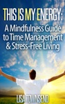 This Is My Energy Your Mindfulness Guide To Time Management  Stress-Free Living