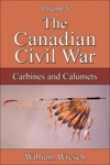 The Canadian Civil War Volume 5 - Carbines And Calumets