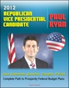 2012 Republican Vice Presidential Candidate Paul Ryan Issue Statements Speeches Thoughts And Policies Complete Path To Prosperity Federal Budget Plans With Proposed Changes To Medicare And Taxes