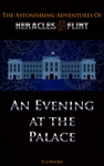 An Evening At The Palace The Astonishing Adventures Of Heracles Flint