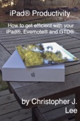 iPad® Productivity: How to get efficient with your iPad®, Evernote® and GTD®