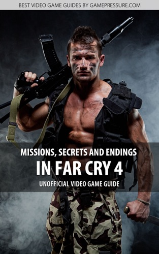 Missions Secrets and Endings in Far Cry 4