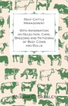 Beef Cattle Management - With Information On Selection Care Breeding And Fattening Of Beef Cows And Bulls