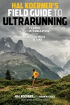 Hal Koerners Field Guide To Ultrarunning