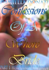 CONFESSIONS OF A WHORE BRIDE: PART 1: HERE COMES THE BRIDE