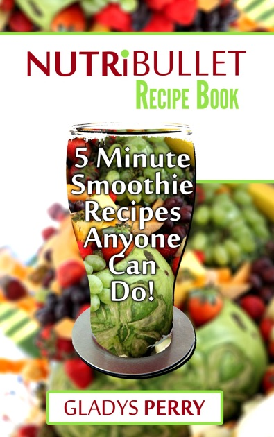 Nutribullet recipe book over 130 delicious 5 minute energy nutribullet recipe book over 130 delicious 5 minute energy smoothie recipes anyone can donutribullet natural healing foods including smoothies for runners forumfinder