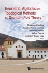 Geometric Algebraic And Topological Methods For Quantum Field Theory