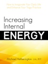 Increasing Internal Energy How To Invigorate Your Daily Life And Enhance Your Yoga Practice