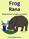 Bilingual Book In English And Italian Frog - Rana  Learn Italian Collection