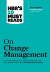 HBRs 10 Must Reads On Change Management Including Featured Article Leading Change By John P Kotter