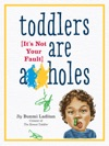 Toddlers Are Aholes