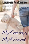 My Enemy My Friend The Touching And Inspirational True Story Of How A Young Girl Used Her Positive Attitude  To Overcome Debilitating Arthritis
