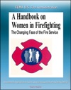 FEMA US Fire Administration The Changing Face Of The Fire Service A Handbook On Women In Firefighting - Recruitment Reproductive Issues Sexual Harassment Protective Clothing