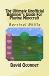 The Ultimate Unofficial Beginners Guide For Playing Minecraft