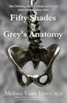 Fifty Shades Of Greys Anatomy The Unfeeling Doctors Fresh Confessions From The Emergency Room
