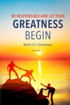 Be Responsible And Let Your Greatness Begin