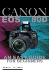 Canon Eos 80d An Easy Guide For Beginners