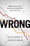 WRONG Nine Economic Policy Disasters And What We Can Learn From Them