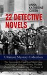 22 DETECTIVE NOVELS - Ultimate Mystery Collection The Leavenworth Case Lost Mans Lane Dark Hollow Hand And Ring The Mill Mystery The Forsaken Inn The House Of The Whispering Pines