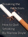 Breaking The Addiction How To Quit Smoking