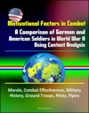 Motivational Factors In Combat A Comparison Of German And American Soldiers In World War II Using Content Analysis - Morale Combat Effectiveness Military History Ground Troops Pilots Flyers