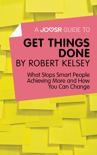 A Joosr Guide to Get Things Done by Robert Kelsey