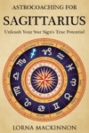 AstroCoaching For Sagittarius Unleash Your Star Signs True Potential