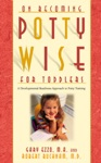 On Becoming Pottywise For Toddlers A Developmental Readiness Approach To Potty Training