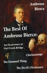 The Best Of Ambrose Bierce The Damned Thing  An Occurrence At Owl Creek Bridge  The Devils Dictionary  Chickamauga 4 Classics In 1 Book