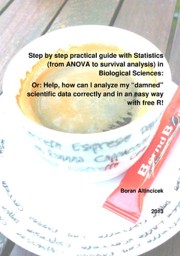 Step by step practical guide with Statistics from ANOVA to survival analysis in Biological Sciences Or Help how can I analyze my damned scientific data correctly and in an easy way with free R