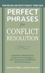 Perfect Phrases For Conflict Resolution Hundreds Of Ready-to-Use Phrases For Encouraging A More Productive And Efficient Work Environment