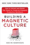 Building A Magnetic Culture  How To Attract And Retain Top Talent To Create An Engaged Productive Workforce